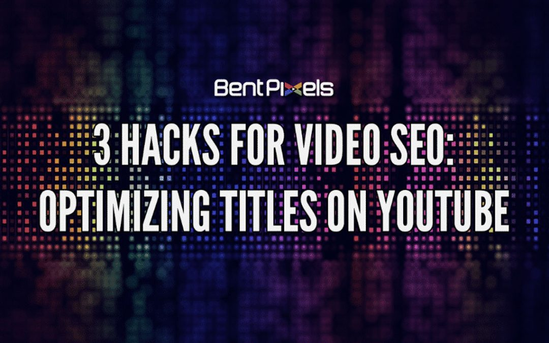 3 Hacks for Video SEO: Optimizing Titles On YouTube